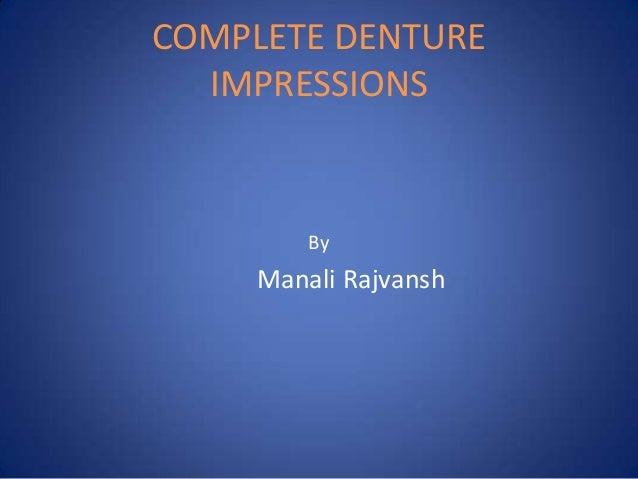 COMPLETE DENTURE IMPRESSIONS  By  Manali Rajvansh