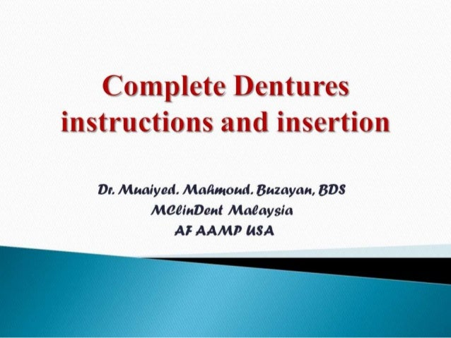 Complete Dentures instructions and insertion  Dr.  Muaiyad.  Malimoud.  Buzayan,  BD8 Meeinvant Maeaysia AF AAMP MSA