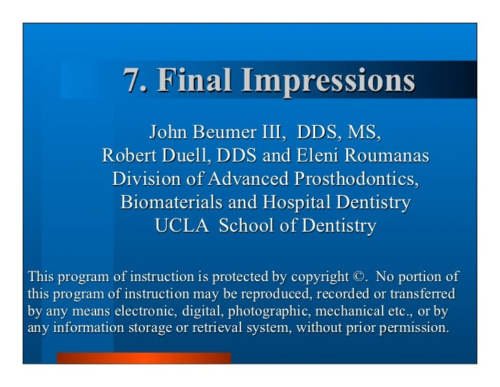 7. Final Impressions                 John Beumer III, DDS, MS,            Robert Duell, DDS and Eleni Roumanas            ...