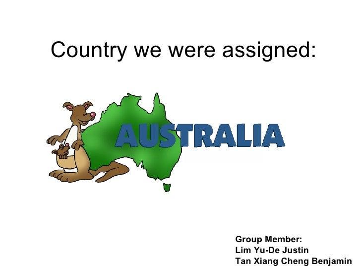 Country we were assigned: Group Member: Lim Yu-De Justin Tan Xiang Cheng Benjamin