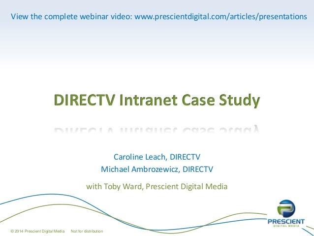 DIRECTV Intranet Case Study Caroline Leach, DIRECTV Michael Ambrozewicz, DIRECTV with Toby Ward, Prescient Digital Media ©...