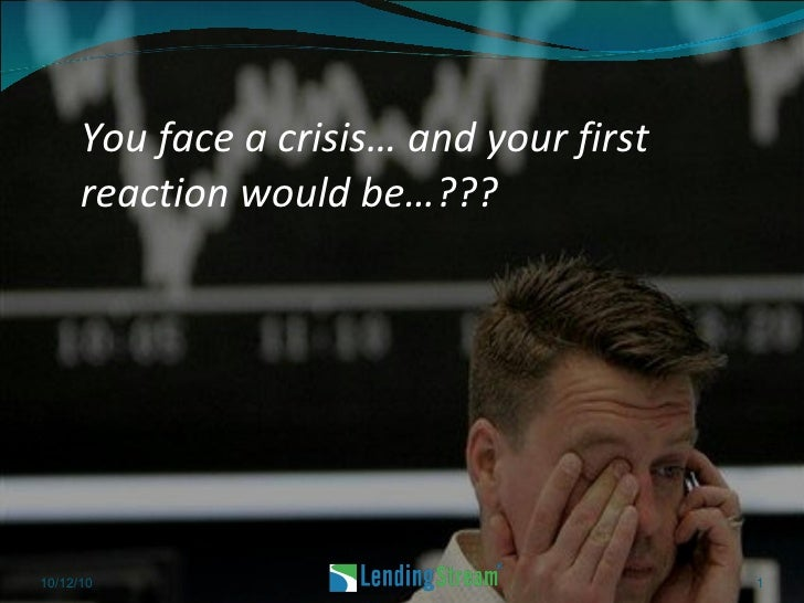 You face a crisis… and your first reaction would be…??? 10/12/10