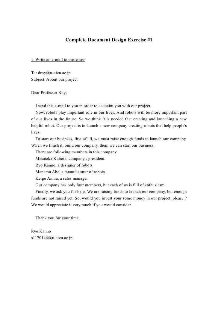 Complete Document Design Exercise #1   1. Write an e-mail to professor   To: droy@u-aizu.ac.jp Subject: About our project ...