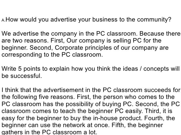 A.How   would you advertise your business to the community?  We advertise the company in the PC classroom. Because there a...