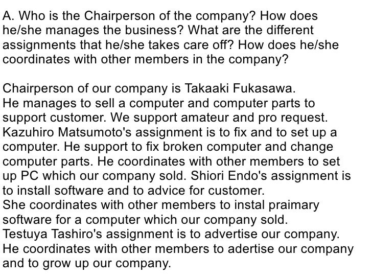 A. Who is the Chairperson of the company? How does he/she manages the business? What are the different assignments that he...