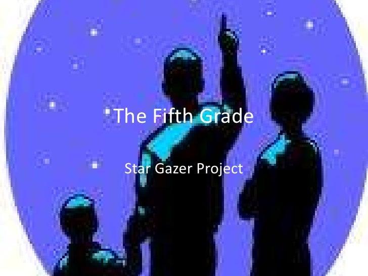 The Fifth Grade <br />Star Gazer Project<br />