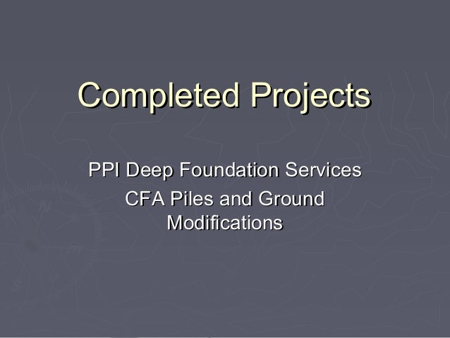 Completed ProjectsCompleted Projects PPI Deep Foundation ServicesPPI Deep Foundation Services CFA Piles and GroundCFA Pile...