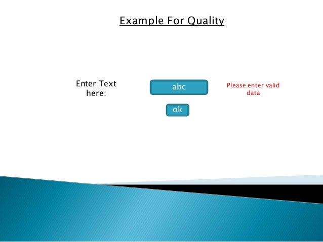 Example For Quality  Enter Text  here:  abc  ok  Please enter valid  data