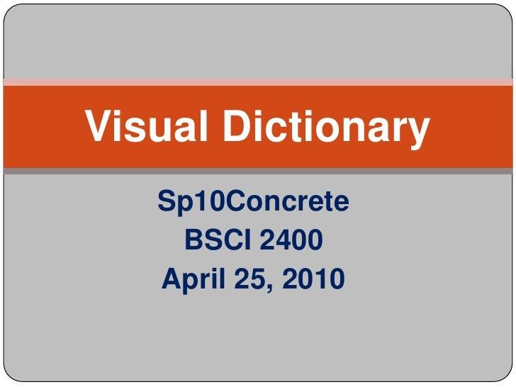 Sp10Concrete<br />BSCI 2400<br />April 25, 2010<br />Visual Dictionary<br />