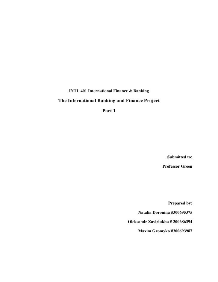INTL 401 International Finance & BankingThe International Banking and Finance Project                    Part 1           ...