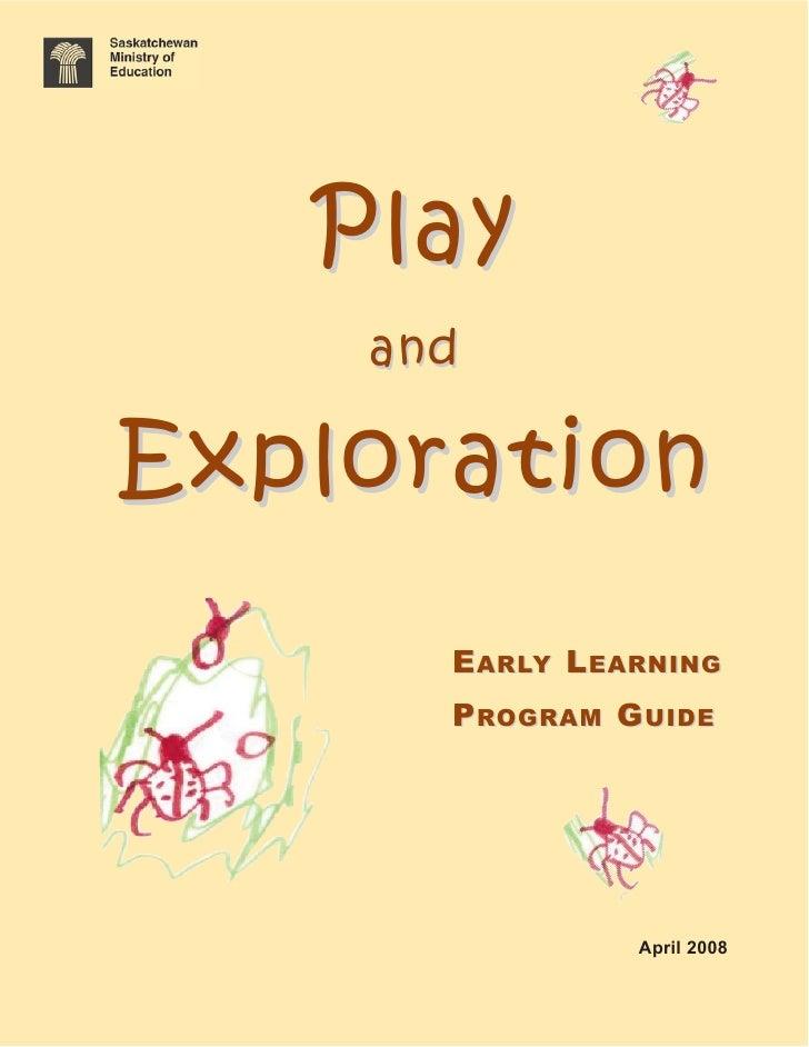 Play    andExploration      E ARLY L EARNING      P ROGRAM G UIDE                 April 2008