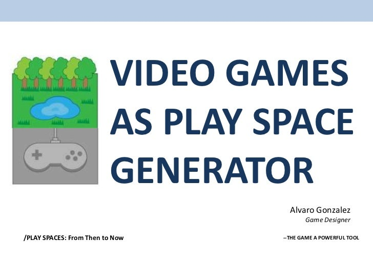 VIDEO GAMES                         AS PLAY SPACE                         GENERATOR                                    Alv...