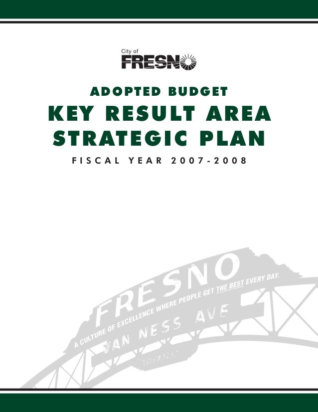 ADOPTED BUDGET KEY RESULT AREA STRATEGIC PLAN F I S C A L Y E A R 2 0 0 7 - 2 0 0 8 A culture of excellence where people g...