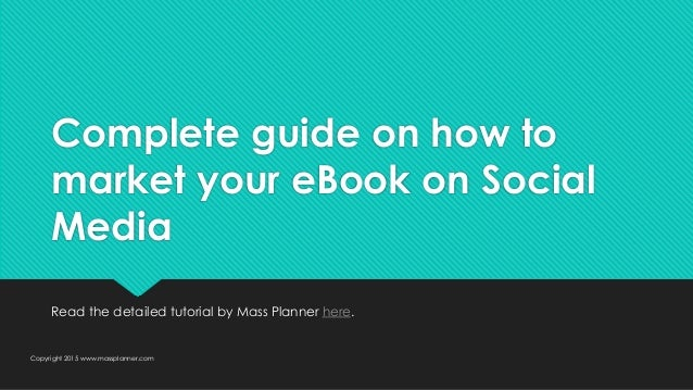 Complete guide on how to market your eBook on Social Media Read the detailed tutorial by Mass Planner here. Copyright 2015...