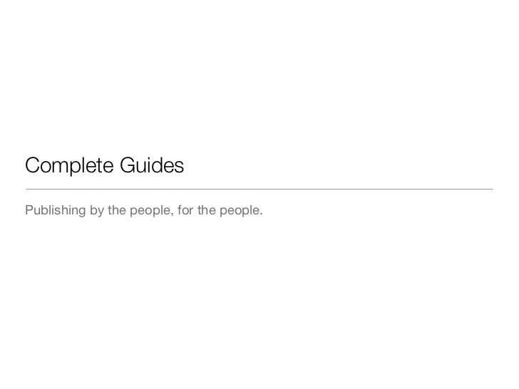 Complete GuidesPublishing by the people, for the people.