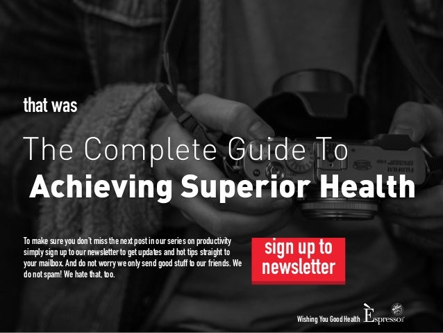 that was  The Complete Guide To  Achieving Superior Health  To make sure you don't miss the next post in our series on pro...