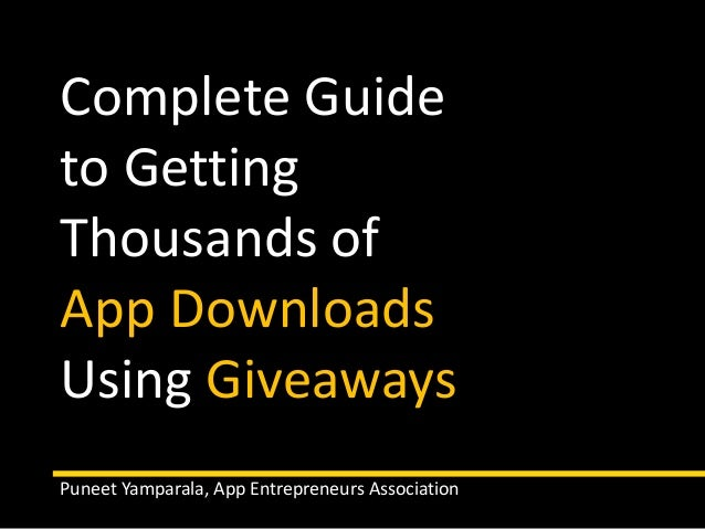 Complete Guide  to Getting  Thousands of  App Downloads  Using Giveaways  Puneet Yamparala, App Entrepreneurs Association