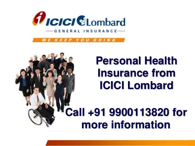 Personal Health Insurance from ICICI Lombard  Call +91 9900113820 for more information