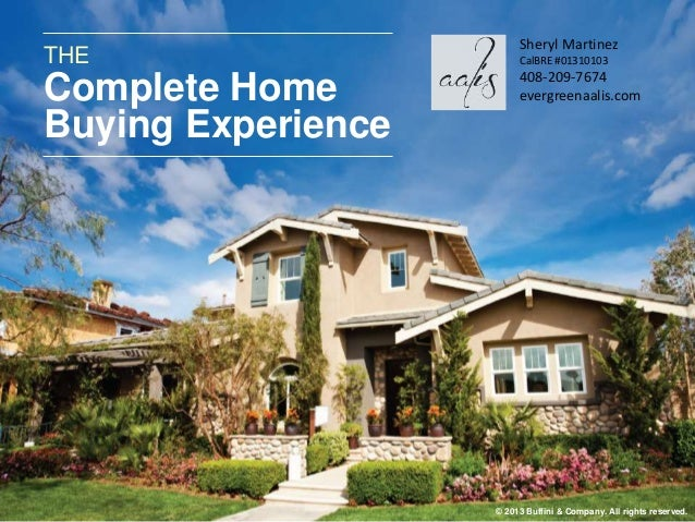 THE  Complete Home  Buying Experience  Sheryl Martinez  CalBRE #01310103  408-209-7674  evergreenaalis.com  © 2013 Buffini...