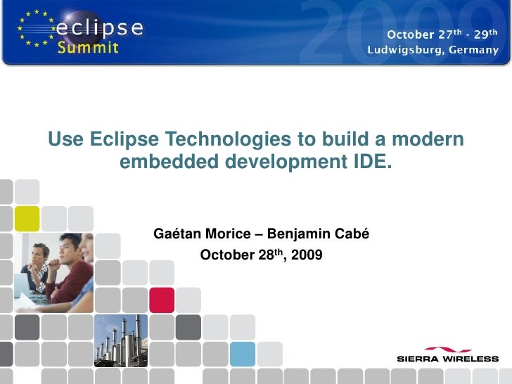 Use Eclipse Technologies to build a modern        embedded development IDE.             Gaétan Morice – Benjamin Cabé     ...