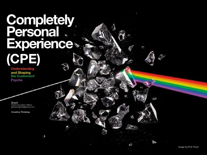 Completely Personal Experience (CPE) Understanding and Shaping the Customers' Psyche     Giant Chief Innovation Officer gi...