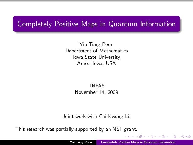 Completely Positive Maps in Quantum Information                            Yiu Tung Poon                      Department o...