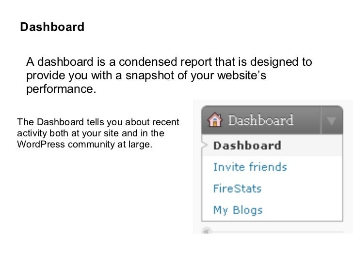Dashboard  A dashboard is a condensed report that is designed to  provide you with a snapshot of your website's  performan...