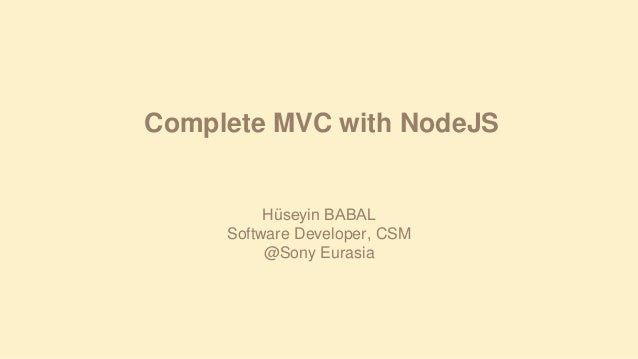 Complete MVC with NodeJS  Hüseyin BABAL Software Developer, CSM @Sony Eurasia