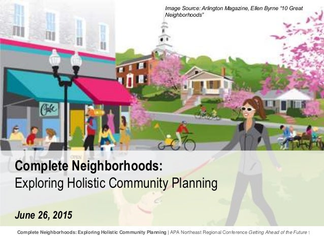1Complete Neighborhoods: Exploring Holistic Community Planning | APA Northeast Regional Conference Getting Ahead of the Fu...