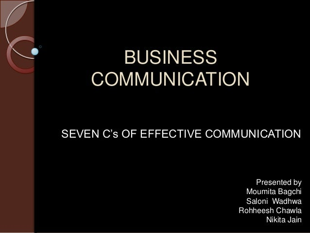 BUSINESS    COMMUNICATIONSEVEN C's OF EFFECTIVE COMMUNICATION                              Presented by                   ...