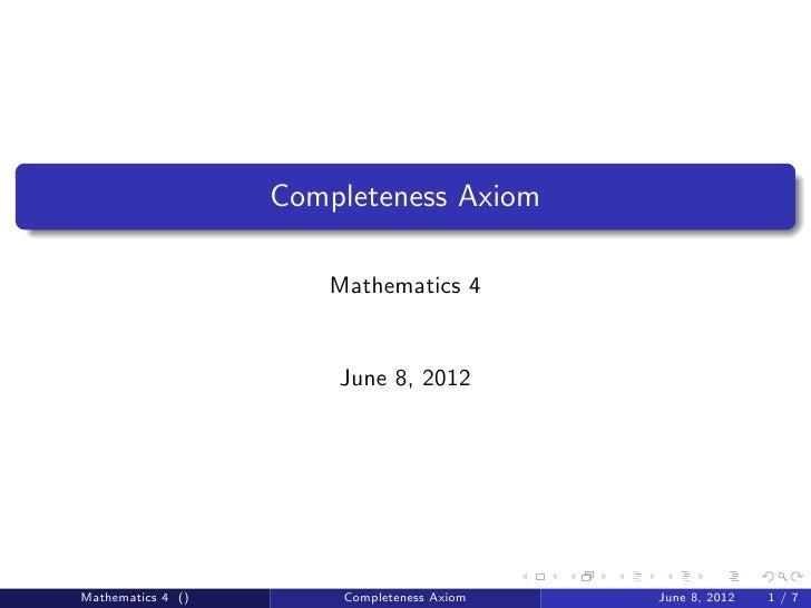 Completeness Axiom                      Mathematics 4                       June 8, 2012Mathematics 4 ()       Completenes...