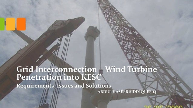 Grid Interconnection – Wind Turbine Penetration into KESC Requirements, Issues and Solutions ABDUL HASEEB SIDDIQI EE-14
