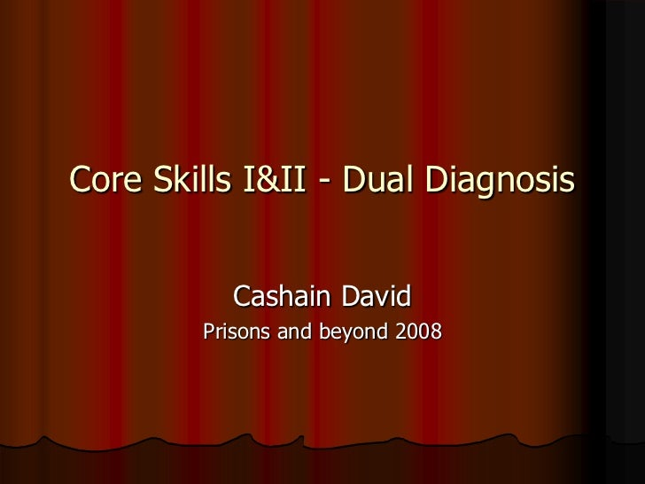 Core Skills I&II - Dual Diagnosis          Cashain David        Prisons and beyond 2008