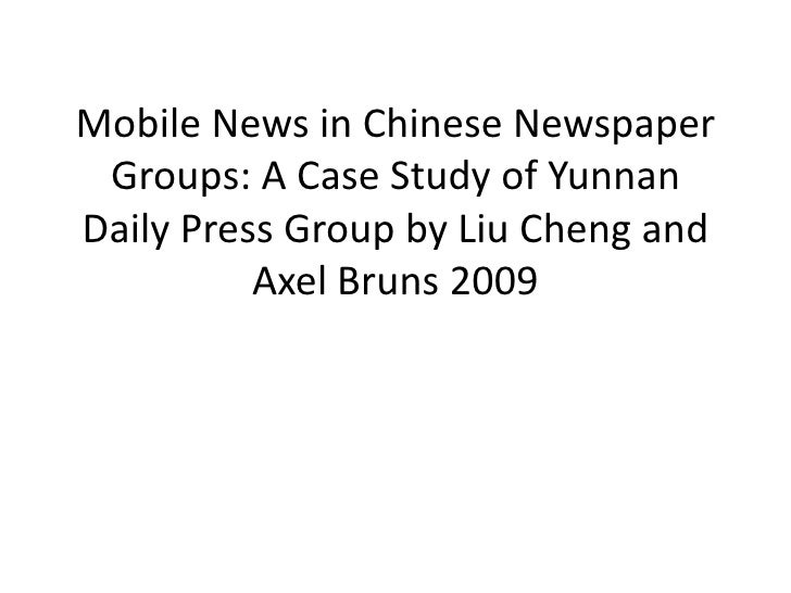 Mobile News in Chinese Newspaper Groups: A Case Study of Yunnan Daily Press Group by Liu Cheng and Axel Bruns2009<br />