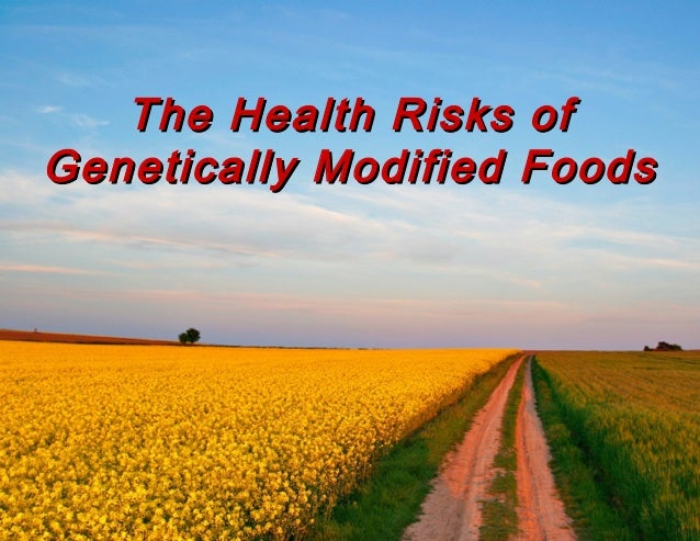 The Health Risks ofGenetically Modified Foods