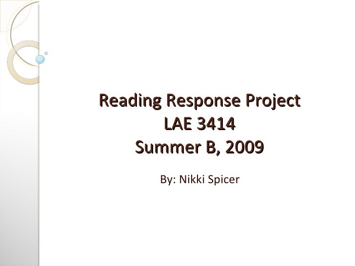 Reading Response Project LAE 3414 Summer B, 2009 By: Nikki Spicer