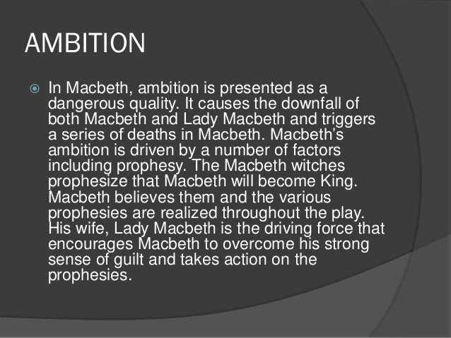 macbeths ambition leads to his downfall essay Tragic flaw in macbeth: hamartia  in classical tragedy the protagonist faces his downfall because  his first tragic flaw is his evil ambition, which leads him.