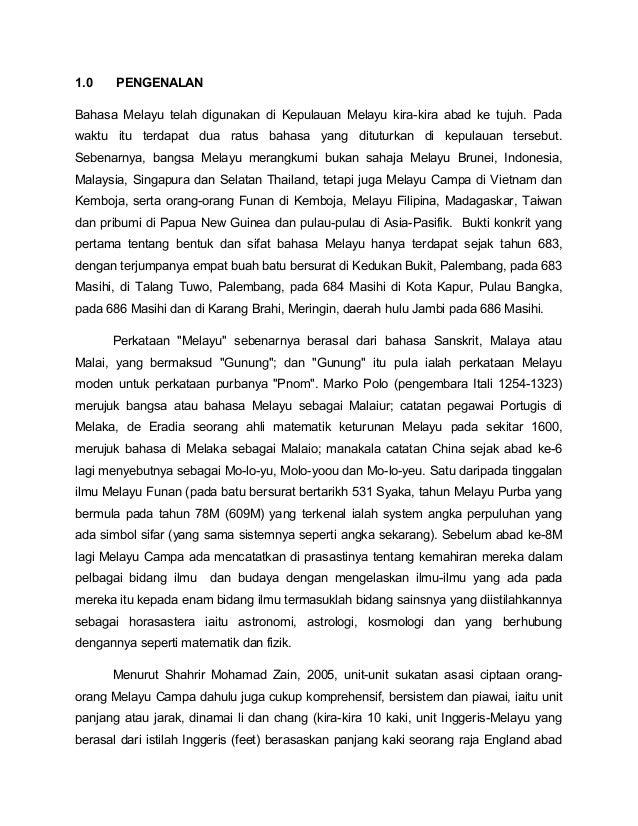 1.0    PENGENALANBahasa Melayu telah digunakan di Kepulauan Melayu kira-kira abad ke tujuh. Padawaktu itu terdapat dua rat...
