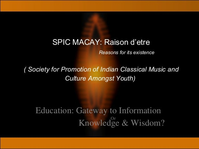 SPIC MACAY: Raison d'etre Reasons for its existence ( Society for Promotion of Indian Classical Music and Culture Amongst ...