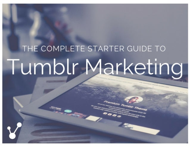 Completes tarter guide to tumblr marketing 2016