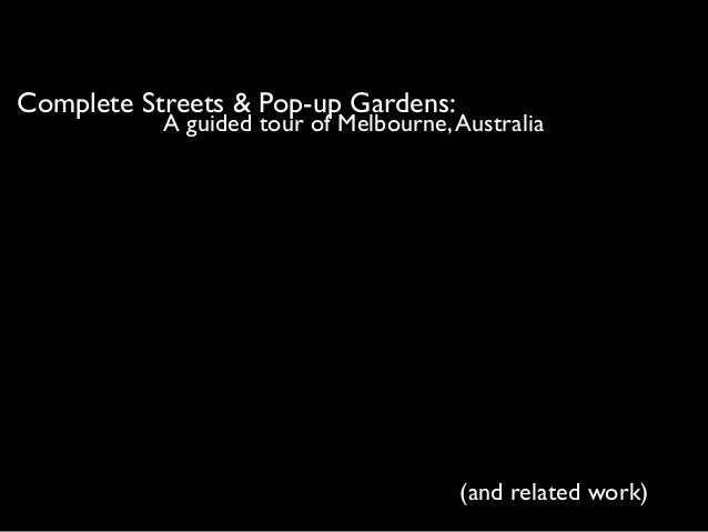 Complete Streets & Pop-up Gardens:           A guided tour of Melbourne, Australia                                       (...