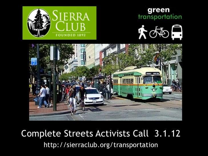 <ul><li>Complete Streets Activists Call  3.1.12 </li></ul><ul><li>http://sierraclub.org/transportation </li></ul>
