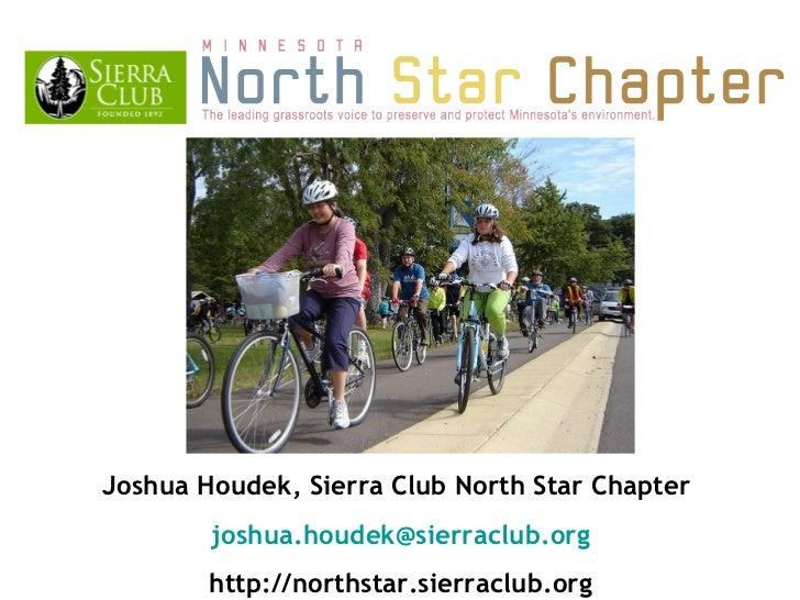 Joshua Houdek, Sierra Club North Star Chapter  [email_address] http://northstar.sierraclub.org
