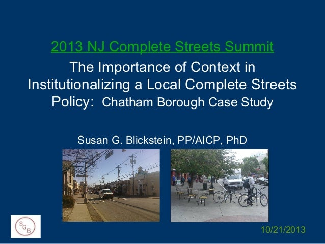 2013 NJ Complete Streets Summit The Importance of Context in Institutionalizing a Local Complete Streets Policy: Chatham B...