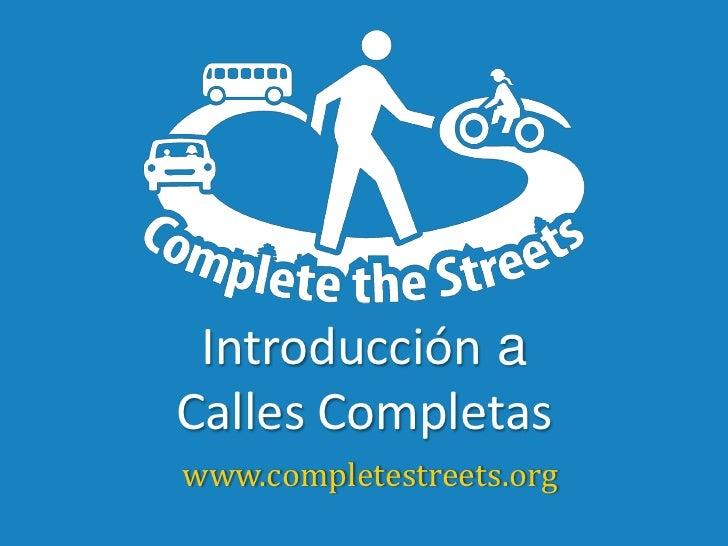 Introducción aCalles Completas<br />www.completestreets.org<br />