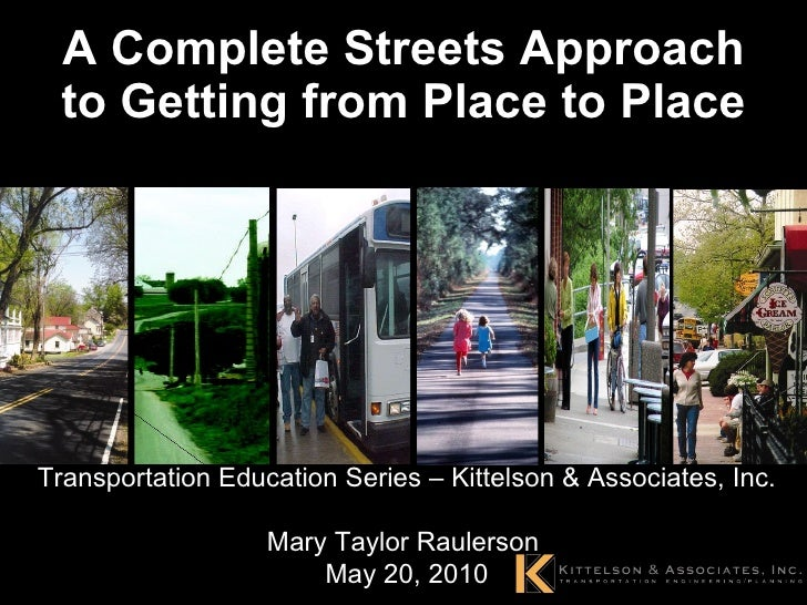 A Complete Streets Approach to Getting from Place to Place Transportation Education Series – Kittelson & Associates, Inc. ...
