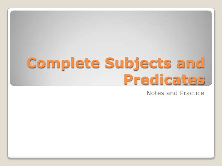 Complete Subjects and Predicates<br />Notes and Practice<br />