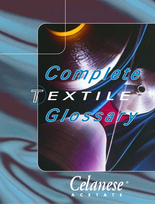 800 222-5543 CelaneseAcetate.com Up-to-date illustrated dictionary of fiber and textile technology Over 2000 entries Cover...