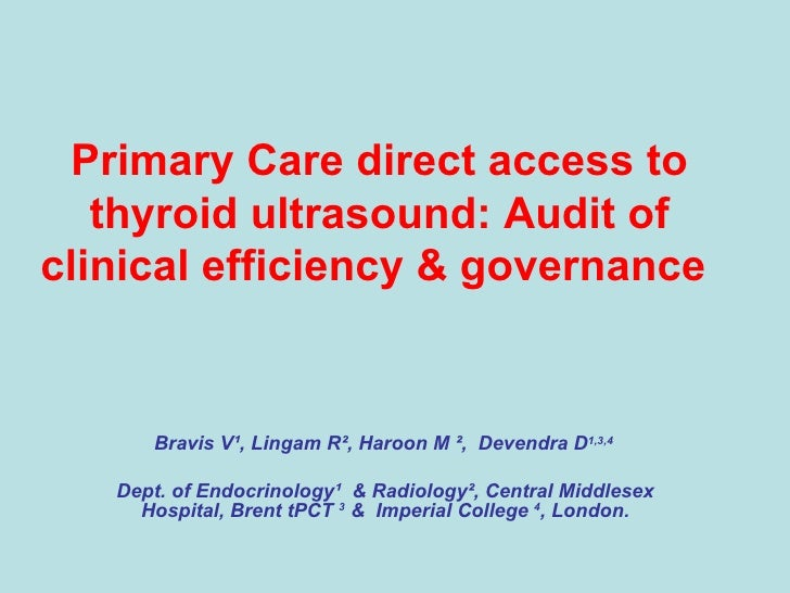 Primary Care direct access to thyroid ultrasound: Audit of clinical efficiency & governance     Bravis V ¹ , Lingam R ² , ...