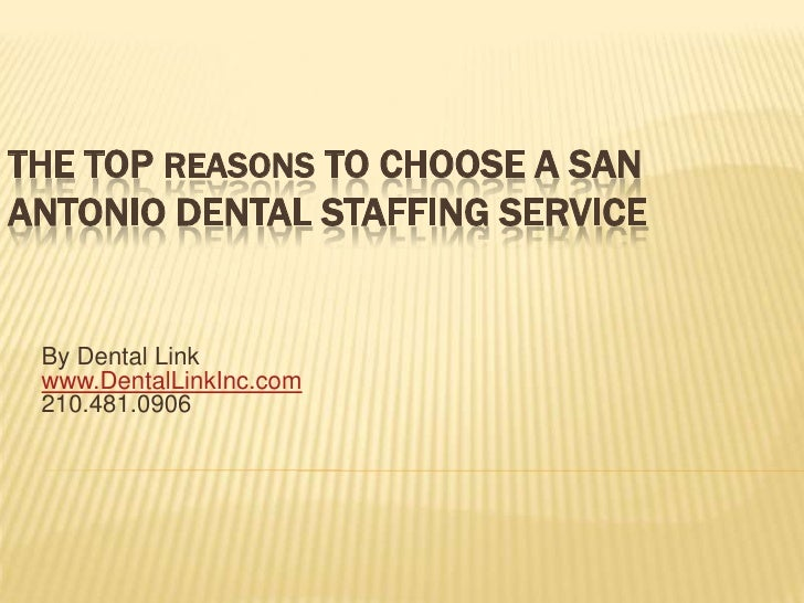 The Top Reasons To Choose A San Antonio Dental Staffing Service <br />By Dental Linkwww.DentalLinkInc.com210.481.0906<br />